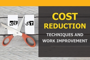 Cost Reduction Techniques and Work Improvement