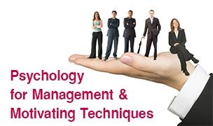 Psychology for Management & Motivating Techniques ©